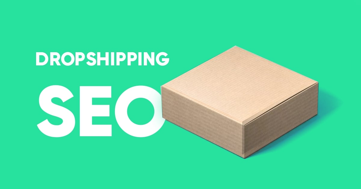 SEO for Dropshipping Stores: 7 Effective Ways to Get Free Traffic to Your Dropshipping Store