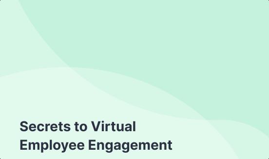 Secrets to Virtual Employee Engagement