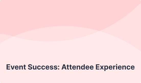 Event Success: Attendee Experience