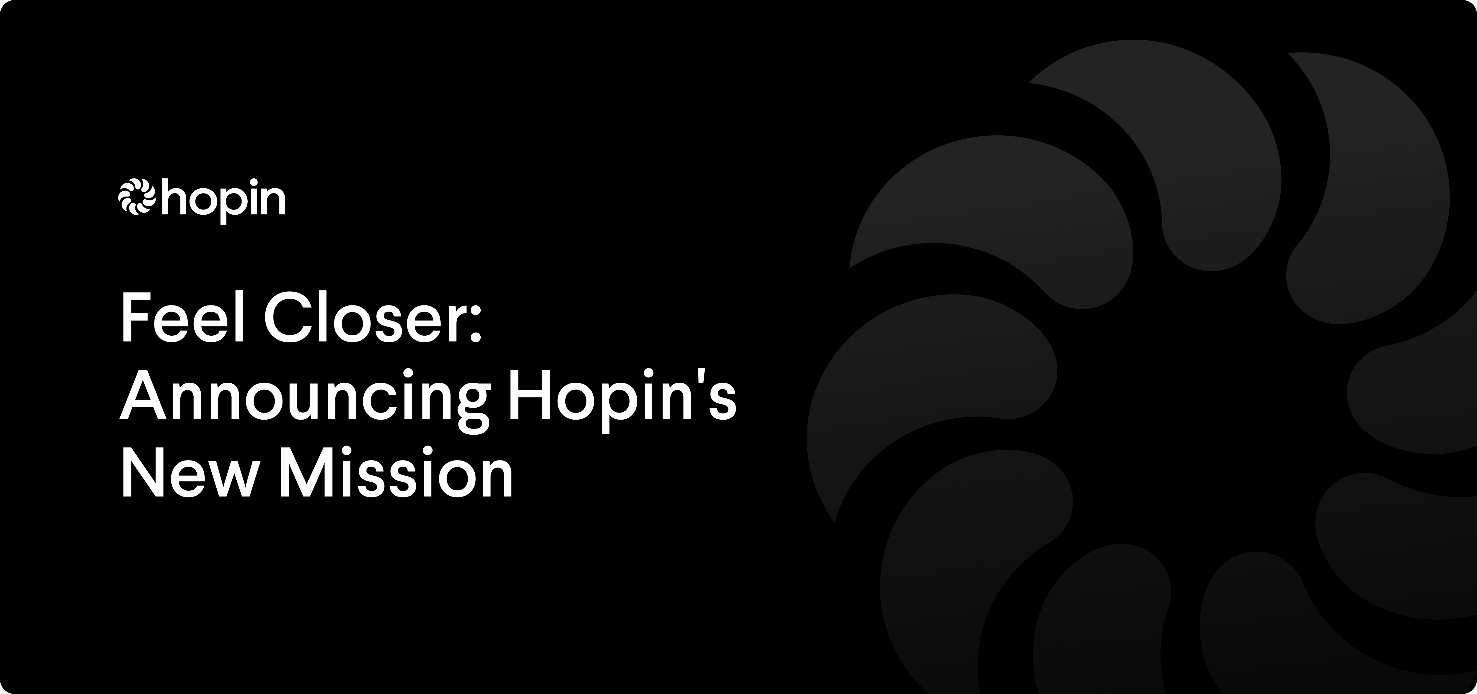 Hopin's mission is to make the world feel closer. Founder Johnny Boufarhat explains why closeness matters and how Hopin reduces barriers to closeness through our innovative products and social impact commitments.
