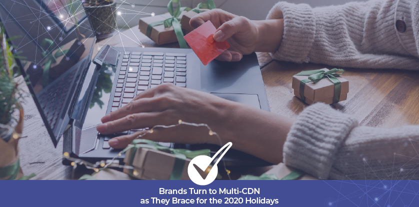 Brands Turn to Multi-CDN as They Brace for the 2020 Holidays