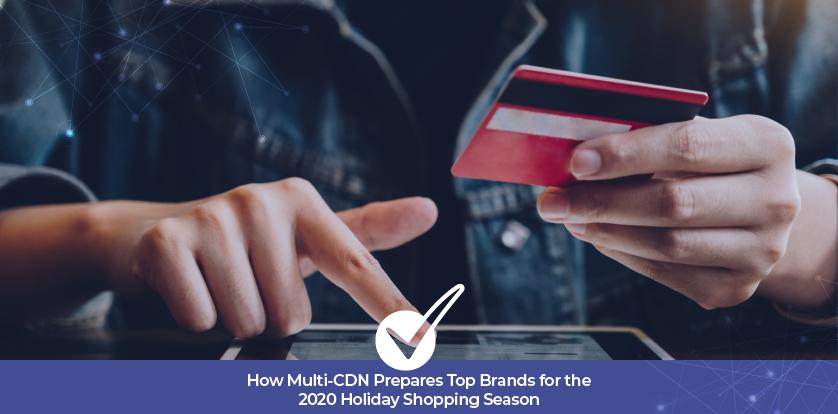 How Multi-CDN Prepares Top Brands for the 2020 Holiday Shopping Season