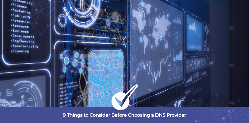 9 Things to Consider Before Choosing a DNS Provider