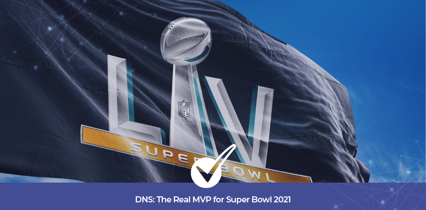 DNS: The Real MVP for Super Bowl 2021