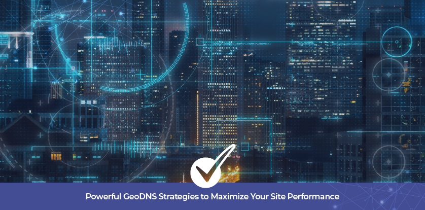 Powerful GeoDNS Strategies to Maximize Your Site Performance