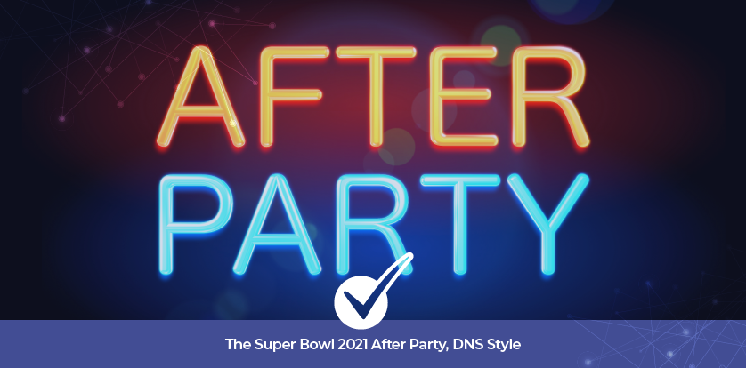 The Super Bowl 2021 After Party, DNS Style
