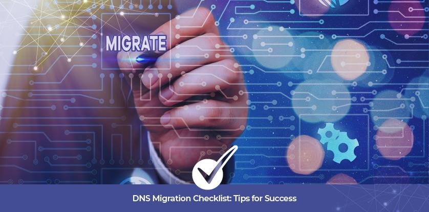 DNS Migration Checklist: Tips for Success