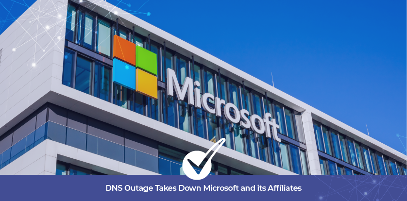 DNS Outage Takes Down Microsoft and its Affiliates
