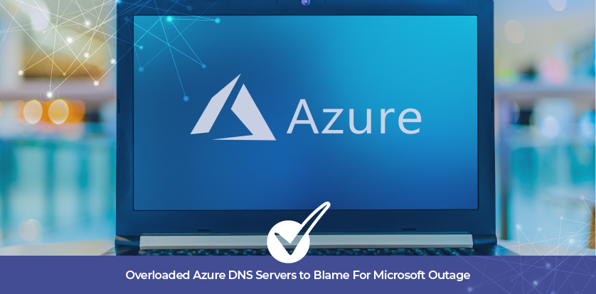 Overloaded Azure DNS Servers to Blame For Microsoft Outage