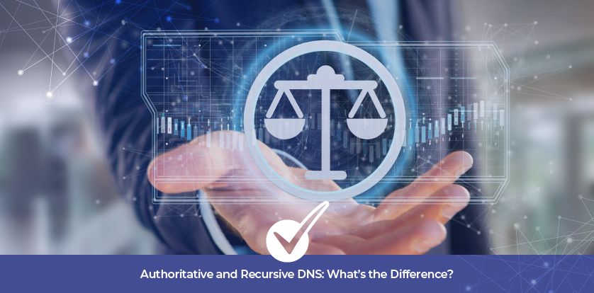 Authoritative and Recursive DNS: What's the Difference?