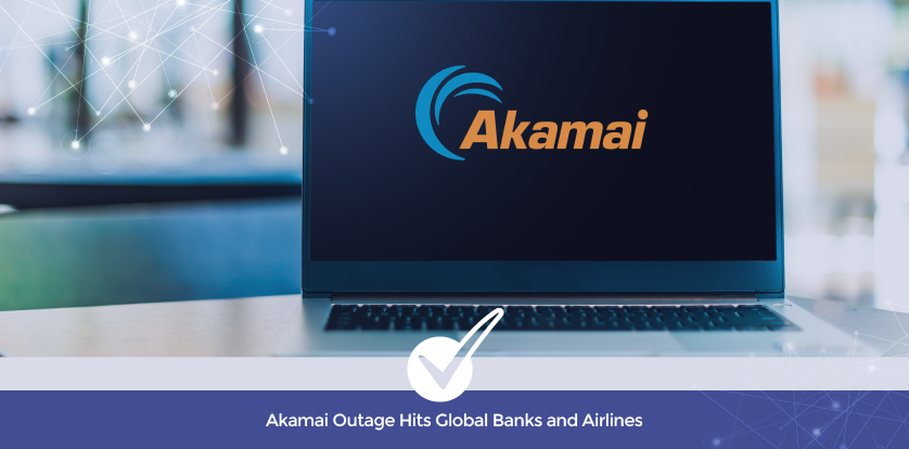 Akamai Outage Hits Global banks and Airlines