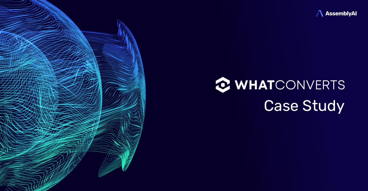 WhatConverts Call Tracking | AssemblyAI Speech-to-Text API Case Study