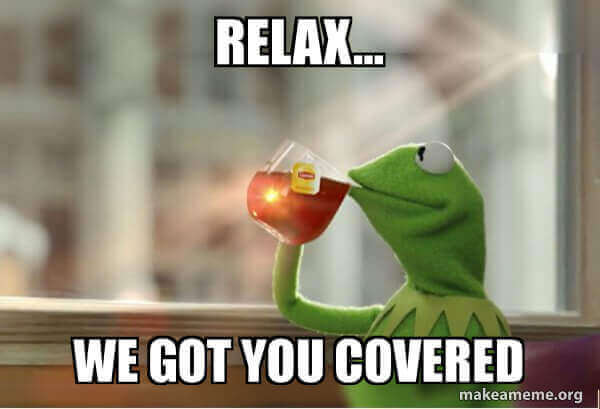 "Kermit the frog drinking tea saying ""Relax, we got you covered"""