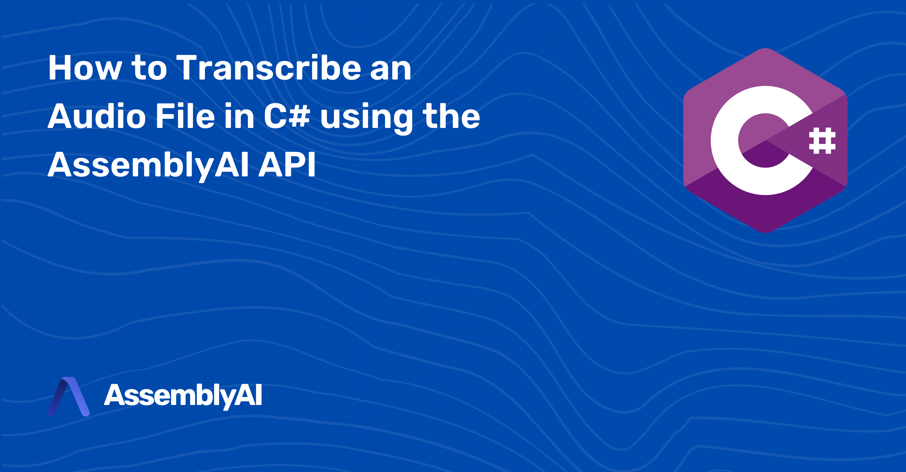 How to Transcribe an Audio File in C# using the AssemblyAI API