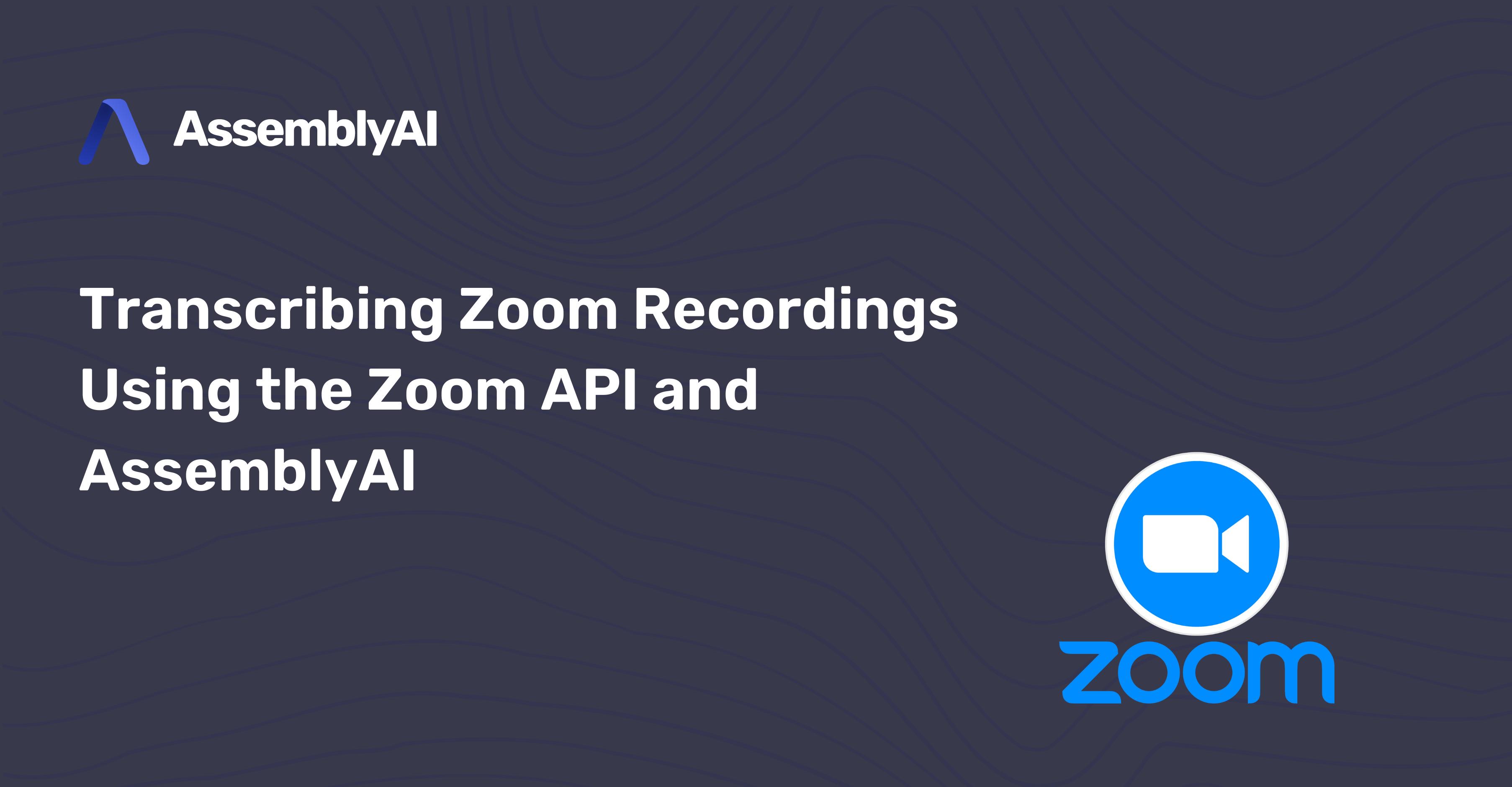 Transcribing Zoom Recordings Using the Zoom API and AssemblyAI