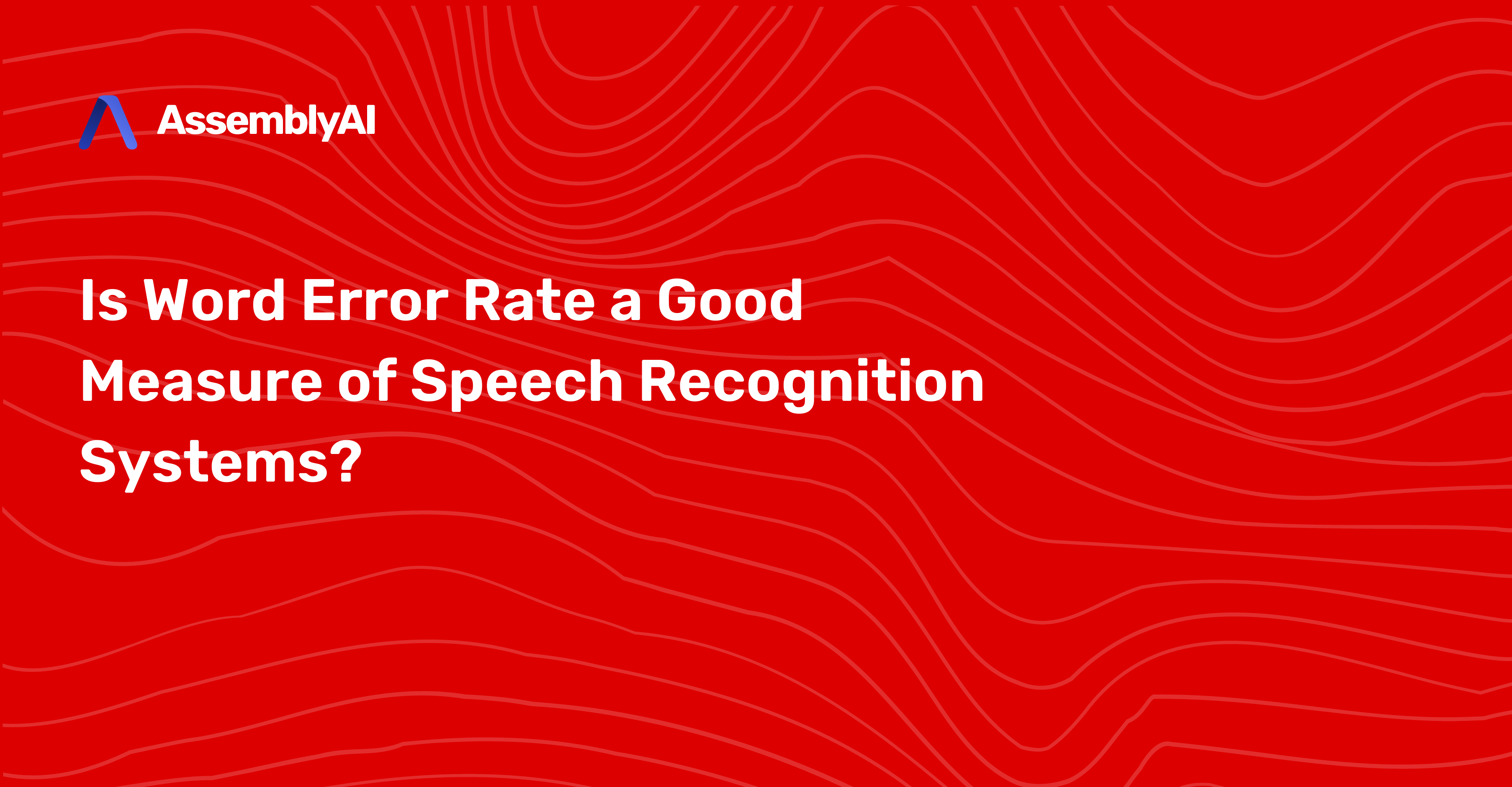 Is Word Error Rate a Good Measure of Speech Recognition Systems?