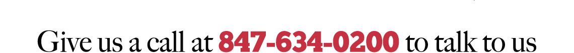 Give us a call at 847-634-0200 to talk to us