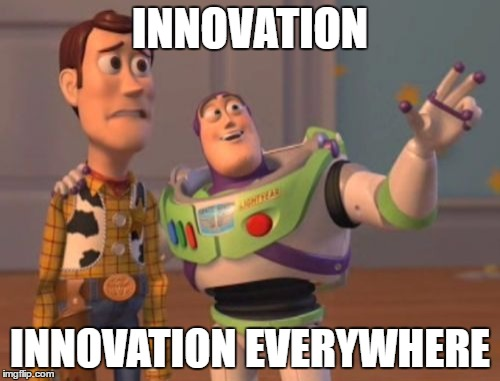 Innovation, innovation everywhere