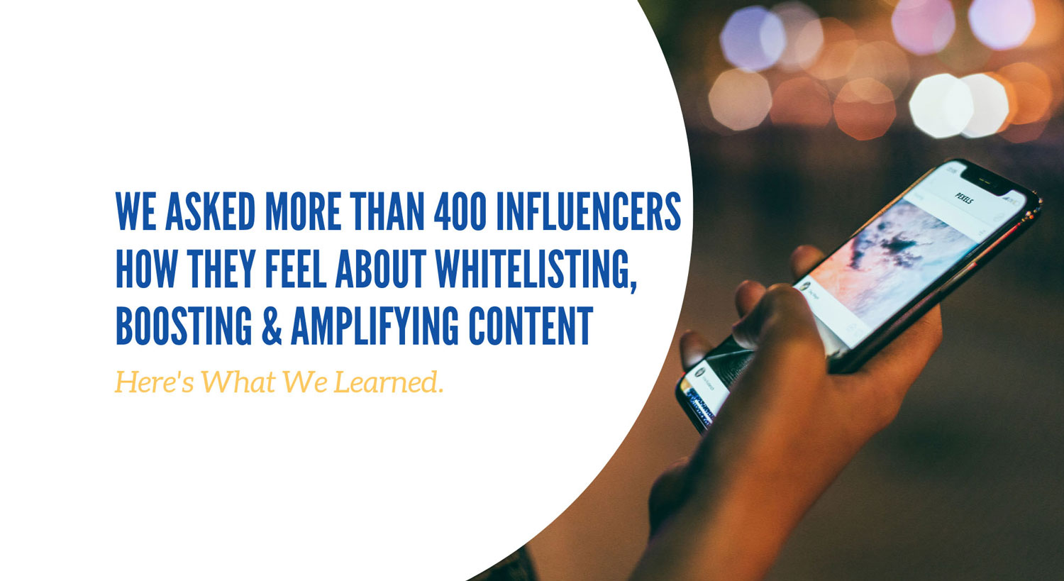 How influencers feel about Whitelisting, Boosting, and Amplification, and what that means for the Influencer Marketing Industry