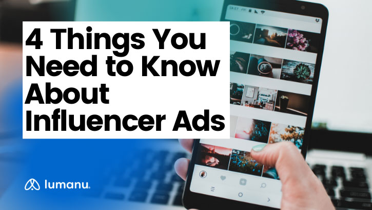Incorporating paid ads into an influencer marketing strategy is an effective way to get a great marketing ROI. We've compiled a list of four important things to consider when working with paid influencer ads.