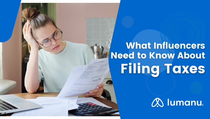 Tax season can be daunting to influencers that have many sources of income throughout the year. We break down the important things you should know about filing taxes as a social media influencer or content creator.