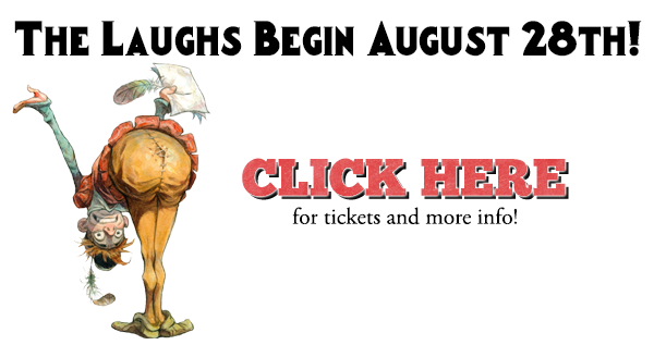 The laughs begin August 28th! Click here for tickets and more info.