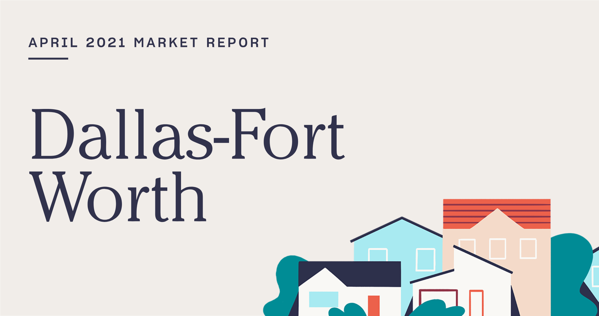 The Real Estate Market Report for Dallas-Fort Worth: April 2021