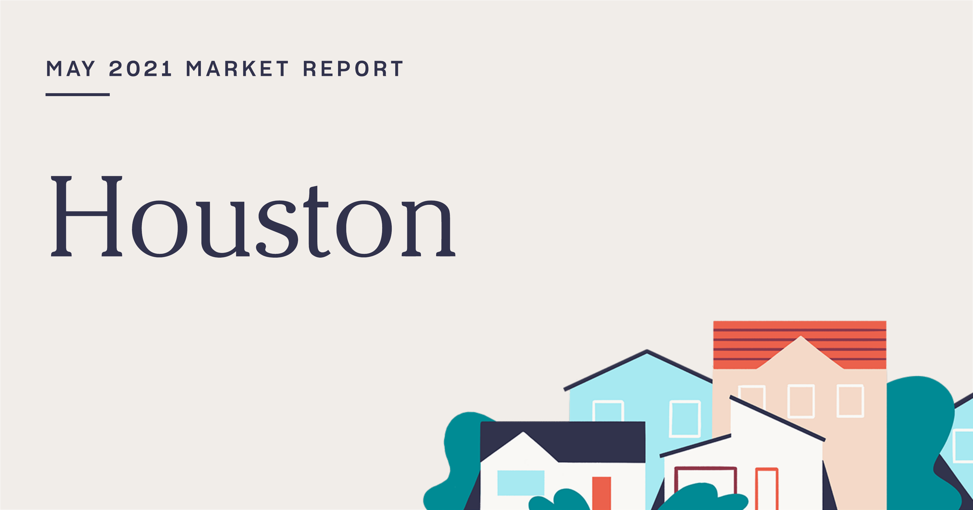 The Real Estate Market Report for Houston: May 2021