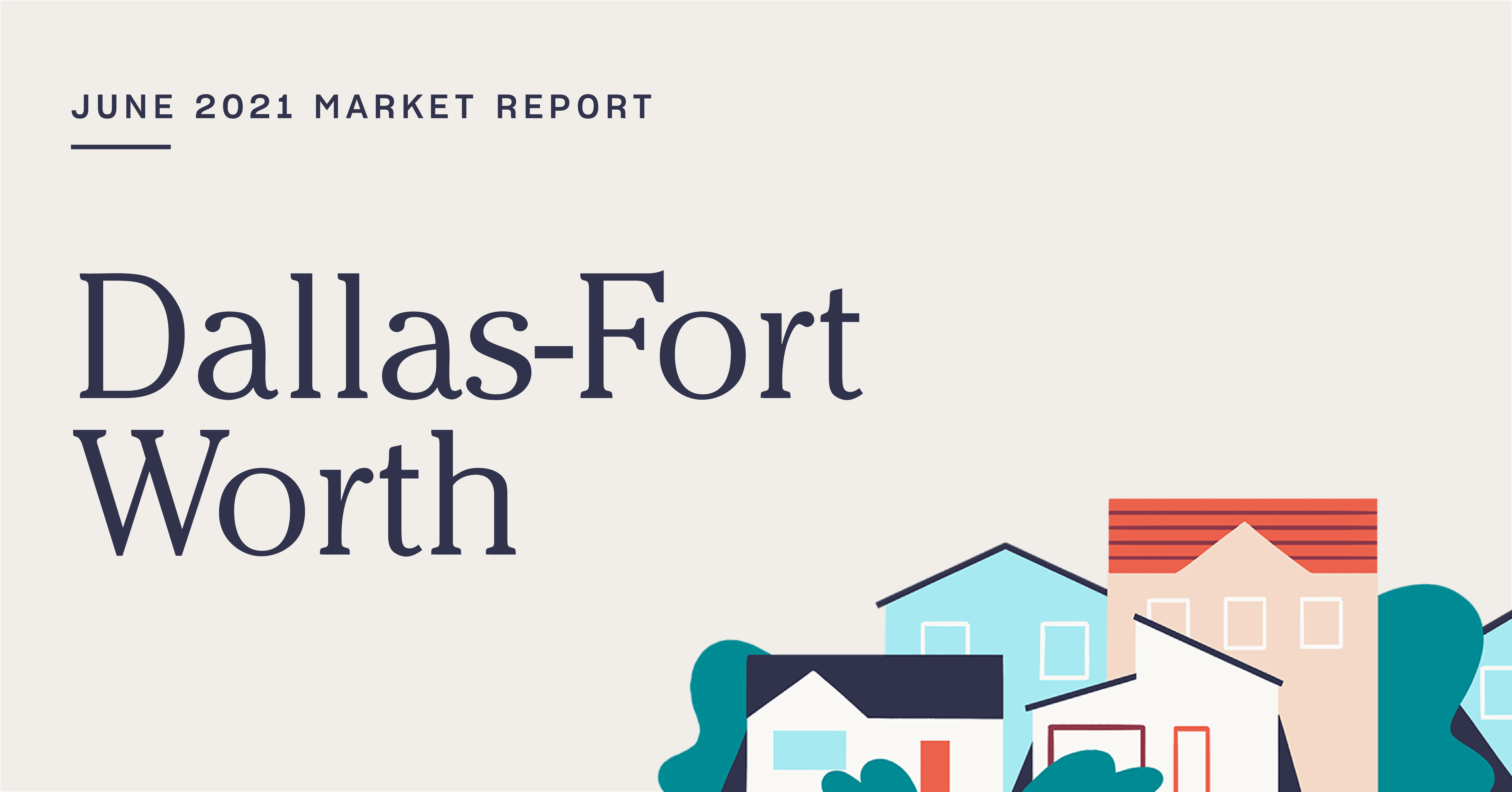 The Real Estate Market Report for Dallas-Fort Worth: June 2021