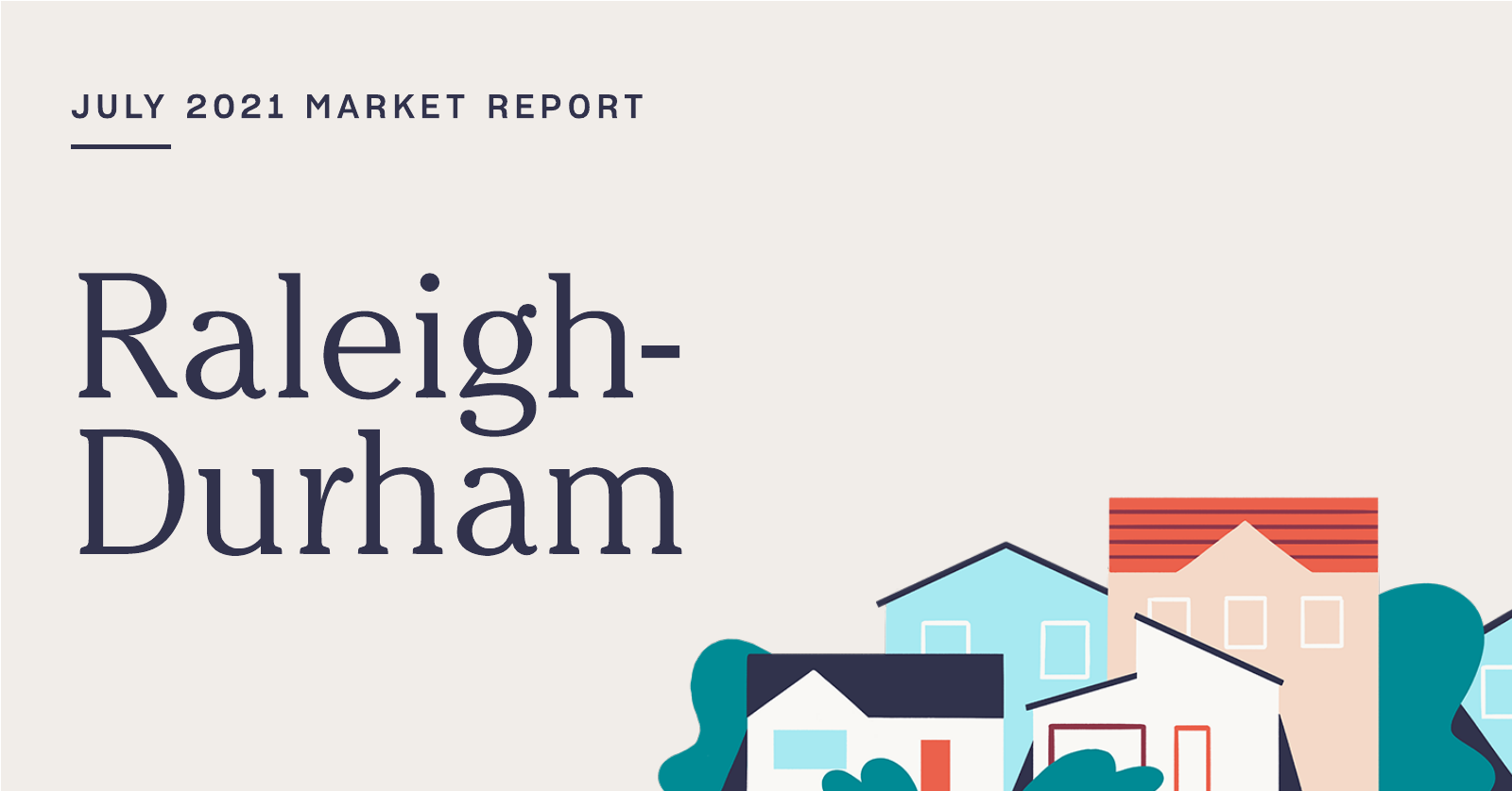 The Real Estate Market Report for Raleigh-Durham: July 2021