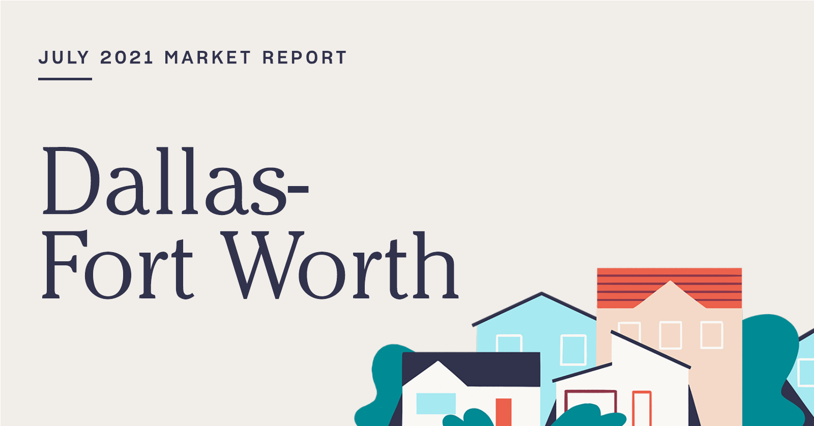 The Real Estate Market Report for Dallas-Fort Worth: July 2021