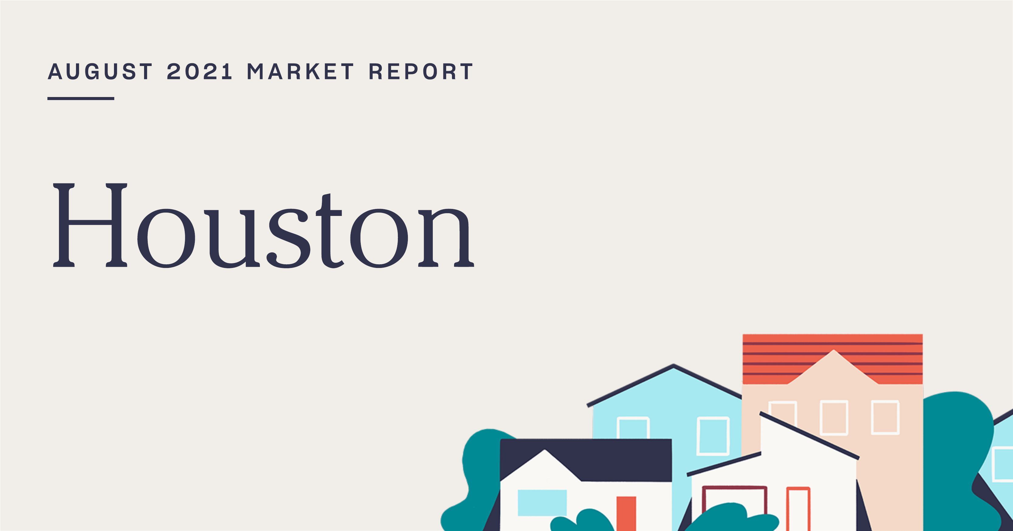 The Real Estate Market Report for Houston: August 2021