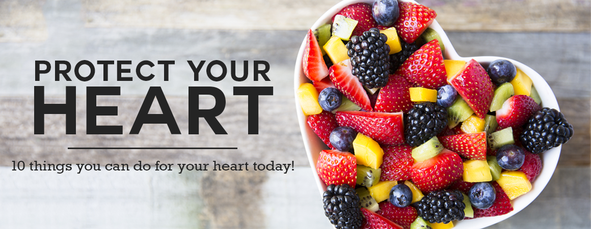 Protect Your Heart — 10 Things you can do for your Heart Today!