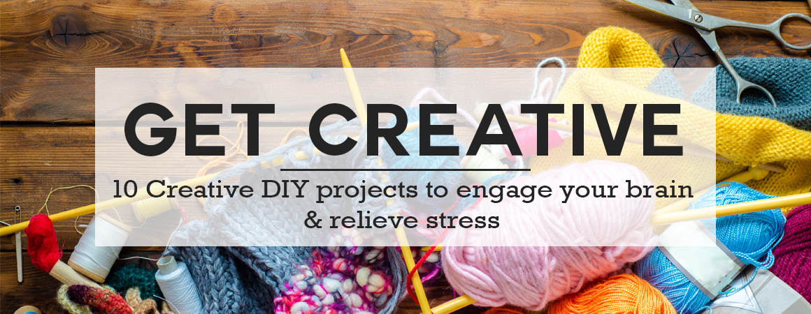 Get Creative - 10 Creative DIY Projects to Engage your Brain & Relieve Stress