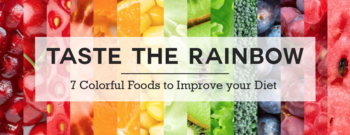 Taste the Rainbow: 7 Colorful Foods to Improve Your Diet