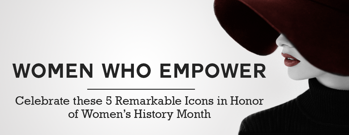 Celebrating Women's History: 5 Remarkable Women Who Empower