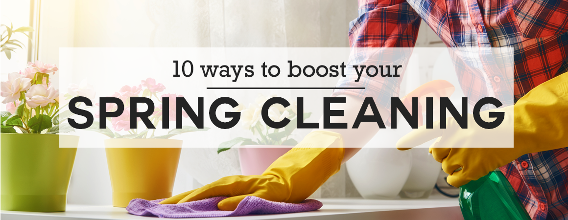10 Ways to Boost Your Spring Cleaning