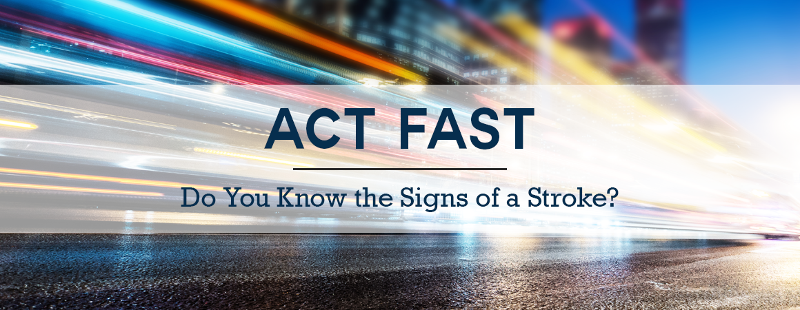 Act FAST – Do You Know the Signs of a Stroke?
