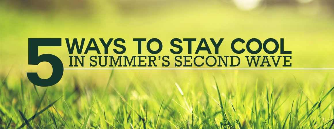 5 Ways to Stay Cool in Summer's Second Wave