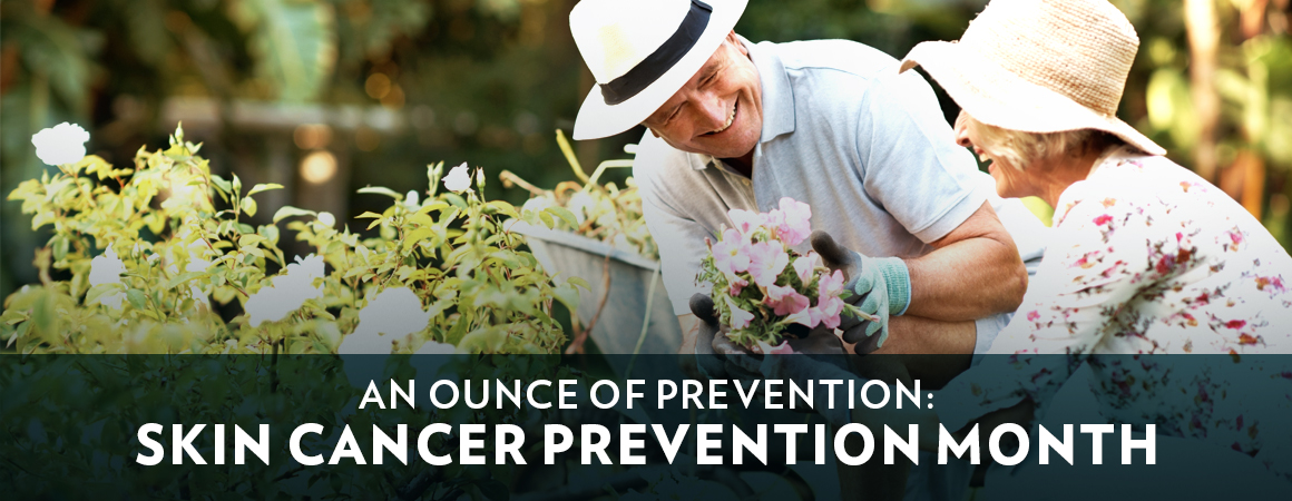An Ounce of Prevention: Skin Cancer Awareness Month