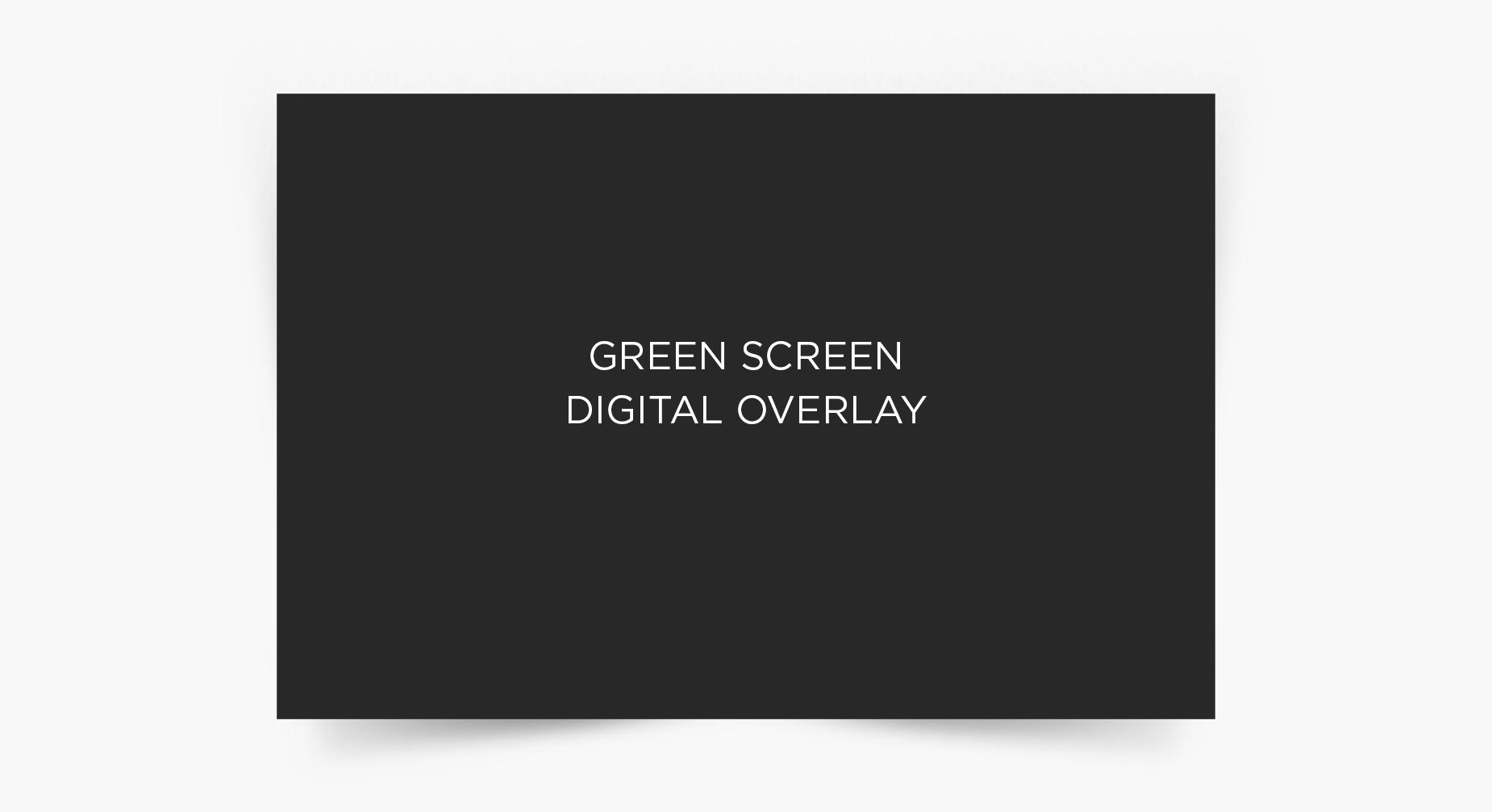 Green Screen Digital Overlay