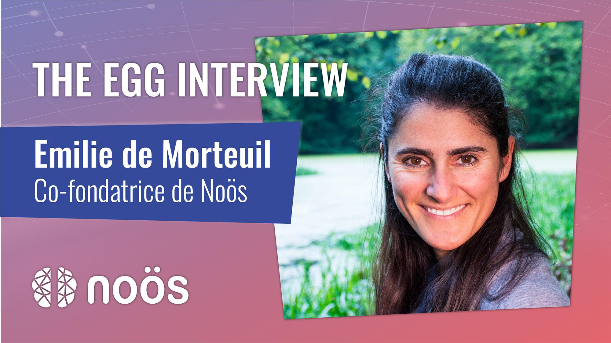 The Egg Interview - Emilie de Morteuil, co-fondatrice de la communauté Noös