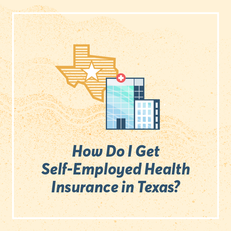 How Do I Get Self-Employed Health Insurance in Texas-Social