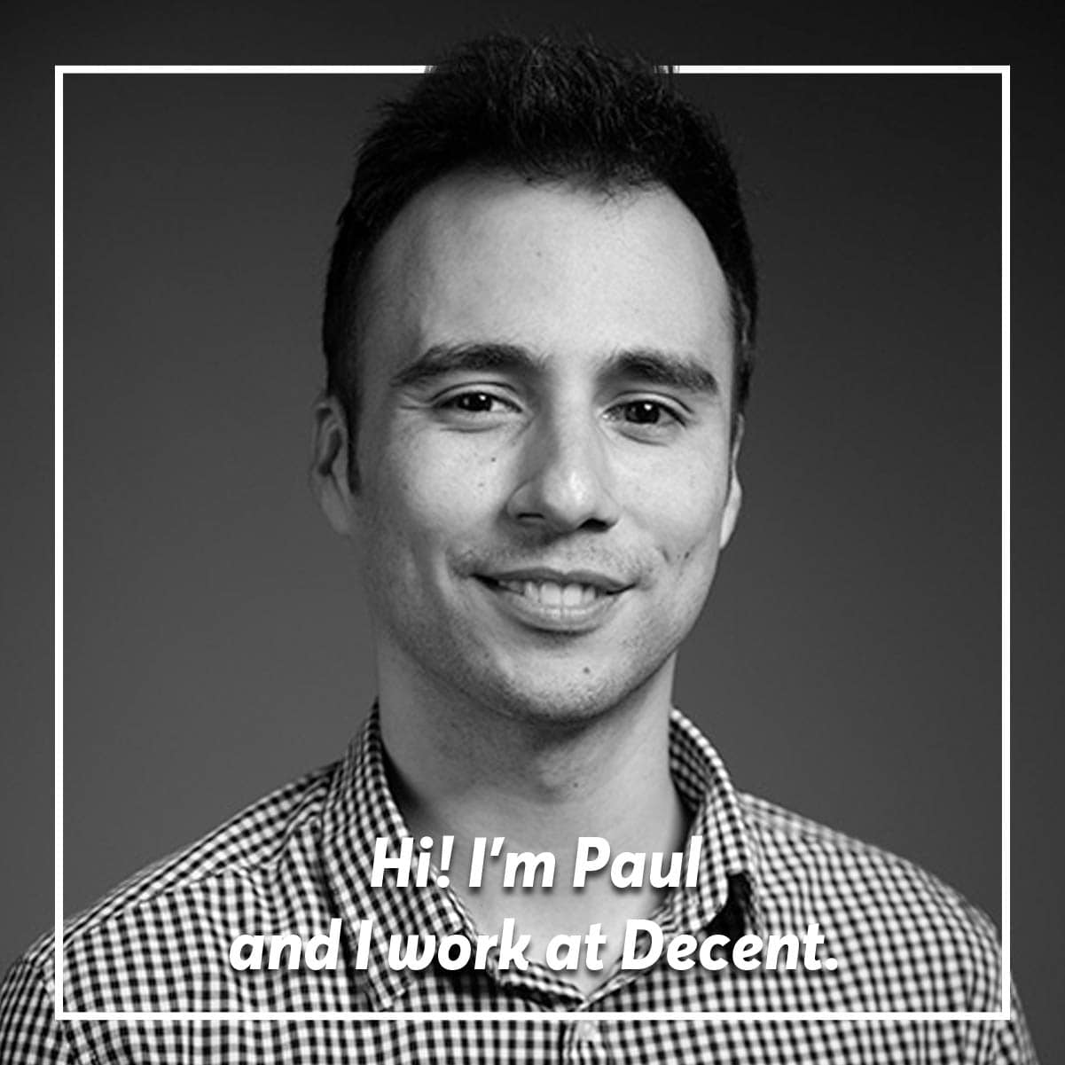 I'm an IT project manager at Decent. My job is...