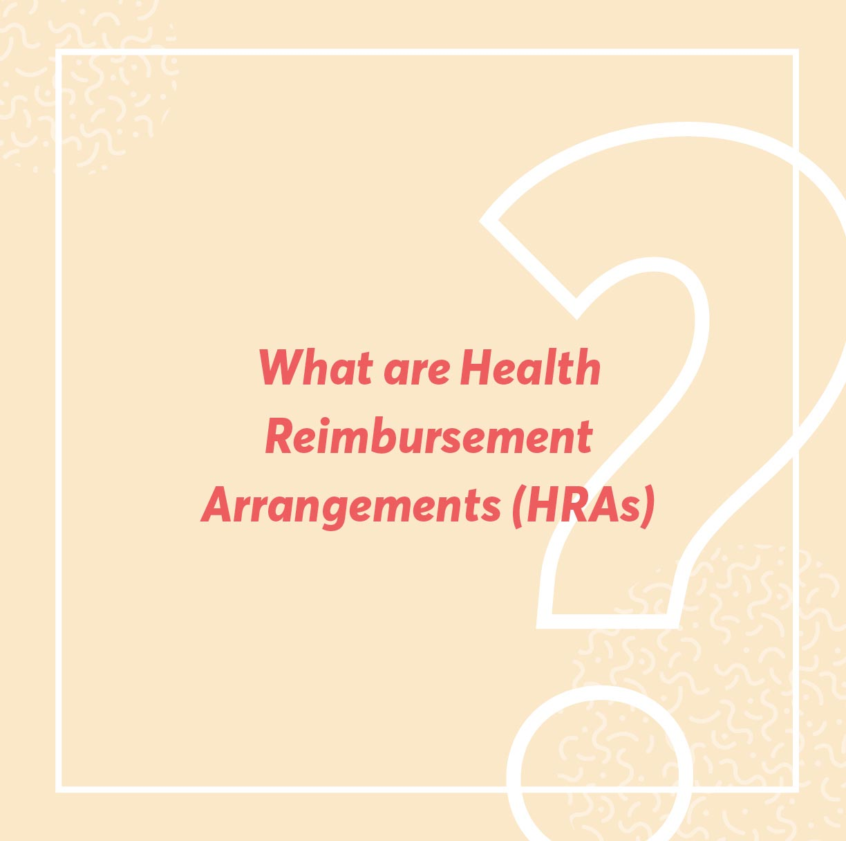Are you familiar with health reimbursement arrangements (HRAs)? If not, here's a handy guide to get you up to speed.