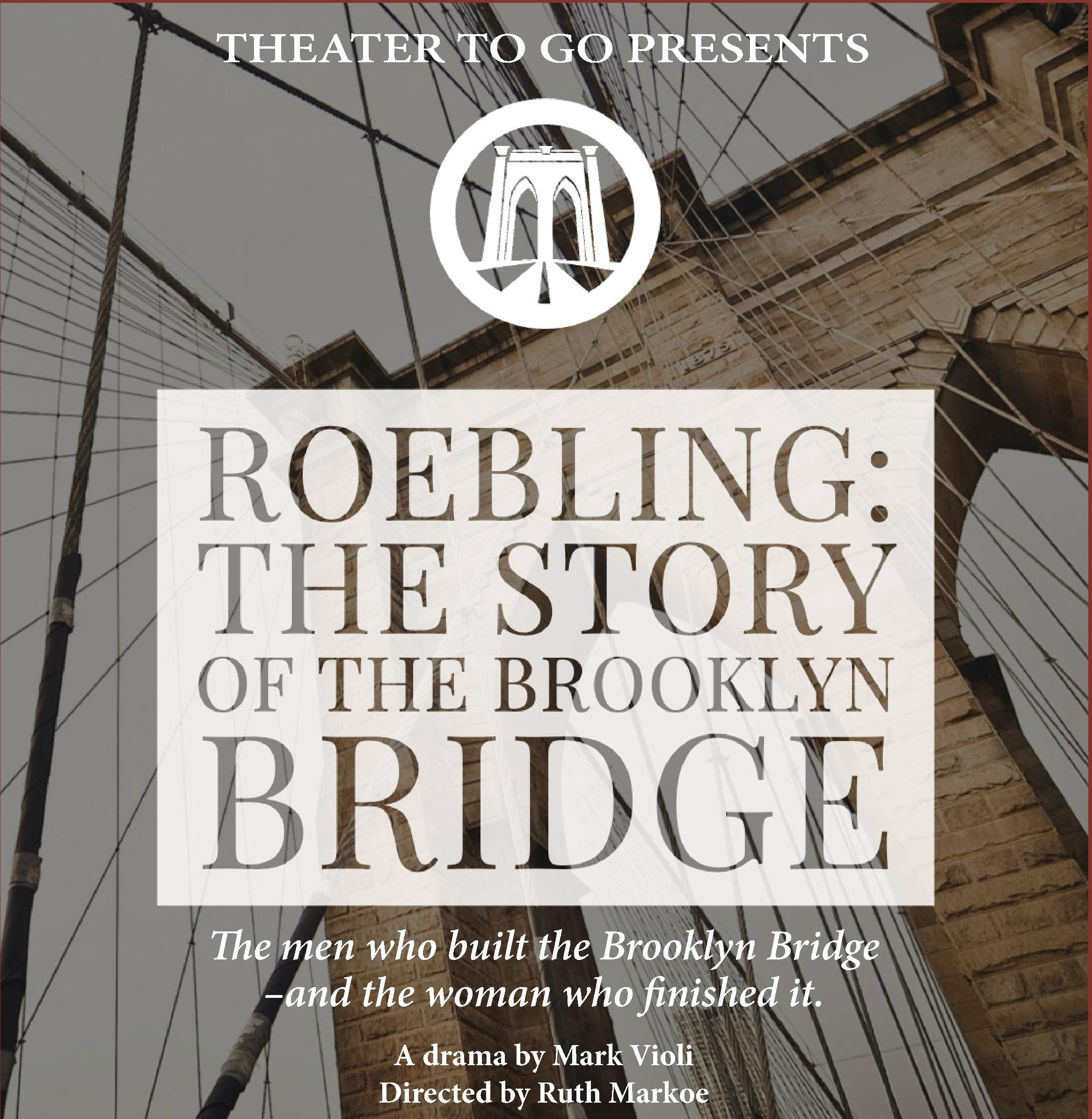 Theater To Go - ROEBLING: The Story of the Brooklyn Bridge