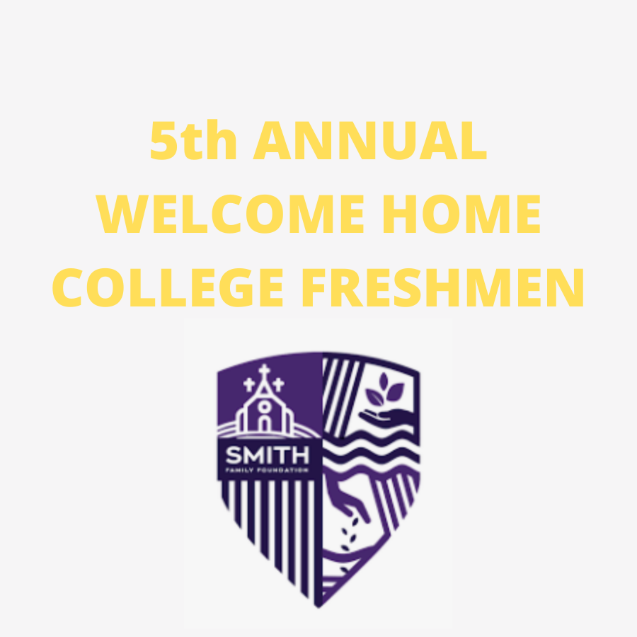 The Smith Family Foundation Presents: 5th Annual Welcome Home College Freshman