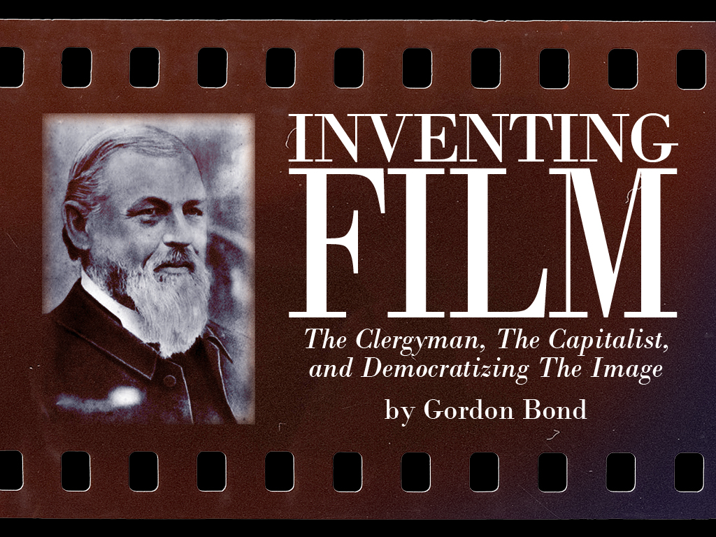 Inventing Film: The Reverend, the Capitalist, and the Democratizing of the Image