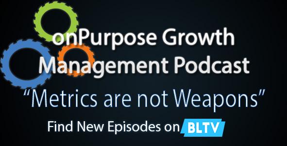 Metrics Aren't Weapons | OnPurpose Growth Podcast