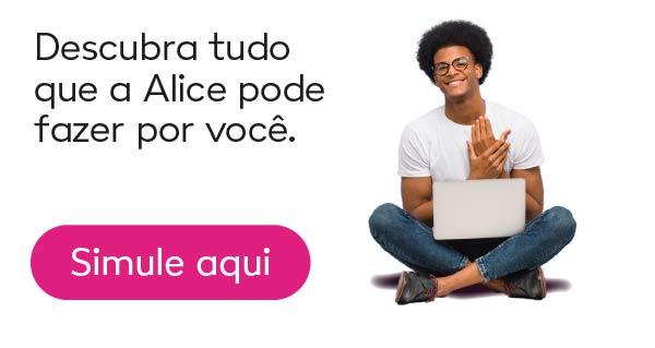 Descubra tudo que a Alice pode fazer por você